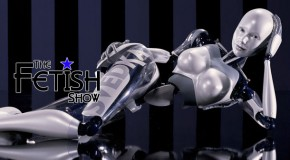 The Fetish Show 29 – Robot Fetish!